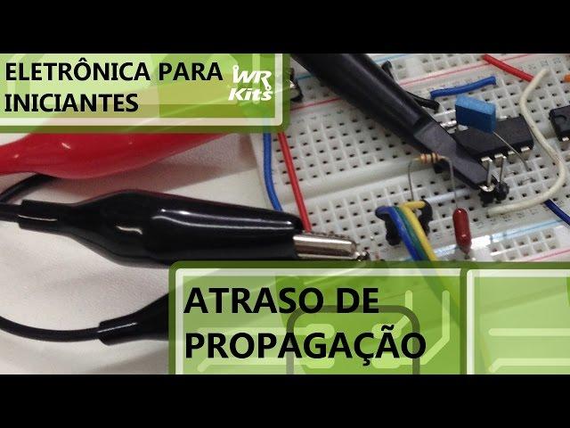 RETARDO DE PROPAGAÇÃO - ANÁLISE PRÁTICA | Eletrônica para Iniciantes #045