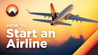 How to Start an Airline