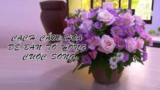 Hoa để bàn lãng mạn - Cách cắm hoa | Tiếp Thị & Gia Đình