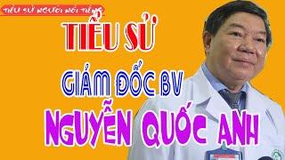 Tiểu sử Ông NGUYỄN QUỐC ANH - Giám đốc Bệnh viện Bạch Mai vừa bị bắt