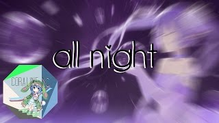 .:Nightcore:. All Night