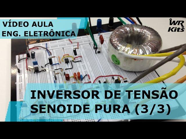INVERSOR DE TENSÃO COM SENOIDE PURA (3/3) | Vídeo Aula #121