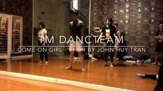 TM DANCETEAM - Come On Girl - Choreography by John Huy Tran