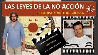 LAS LEYES DE LA NO ACCIÓN con JL Parise y Víctor Brossa / Serie Creación Consciente