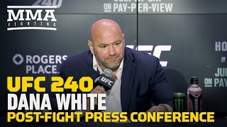 UFC 240 Post-Fight Press Conference: Dana White  - MMA Fighting