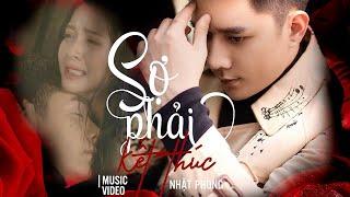 NHẬT PHONG - Sợ Phải Kết Thúc   Official MV