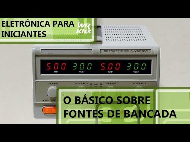 O BÁSICO SOBRE FONTES DE BANCADA | Eletrônica para Iniciantes #125