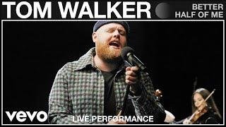 Tom Walker - Better Half Of Me - Live Performance | Vevo