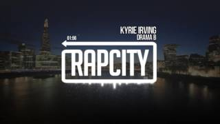 Drama B - Kyrie Irving (Prod. E.Y Beats)