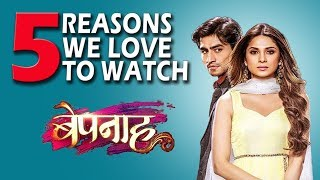 5 Reasons We Love To Watch Bepannaah | Harshad Chopda | Jennifer Winget | Rajesh Khattar
