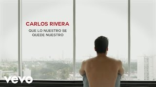 Carlos Rivera - Que Lo Nuestro Se Quede Nuestro (Lyric Video)