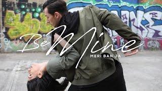 Be Mine (Meri Ban Ja) | Mehi & Shakti Perkash | Urban Punjabi Video | Brendon Hansford Choreography