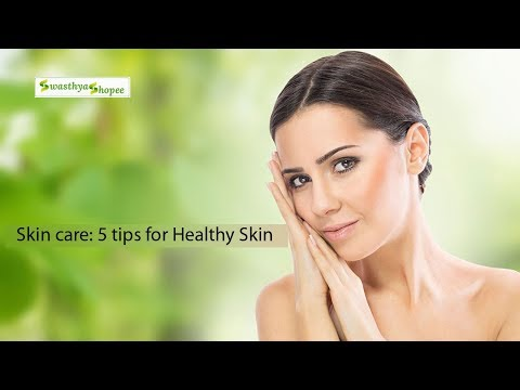 Skin care: 5 tips for Healthy Skin Swasthyashopee