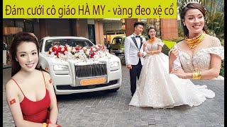 CÔ GIÁO HÀ MY vàng đeo XỆ Cổ, dẫn dâu bằng Rolls-Royce triệu đô trong đám cưới với Thiếu Gia Hà Nội