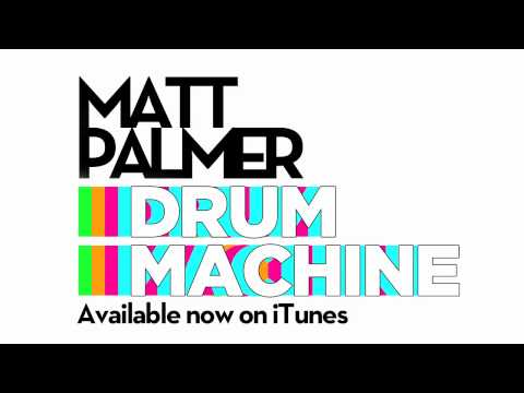 Matt Palmer - Drum Machine (Full Song)