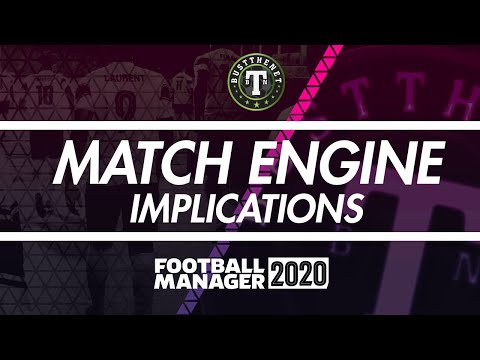 Match Engine Implications - Football Manager 2020