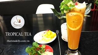 Bài 21 : [Barista Skills] Học cách làmTrà Nhiệt đới (Tropical Tea)