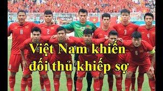 Tuyển Việt Nam khiến mọi đối thủ phải khiếp sợ