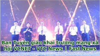 Ban Tuyên giáo khai trương mạng xã hội VCNET - VTC News | Fast News