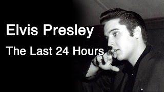 Elvis Presley - The Last 24 Hours