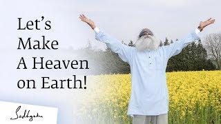 Let's Make a Heaven on Earth! Sadhguru Spot of 13 Feb 2019