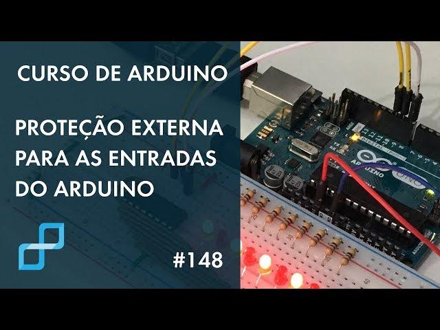 PROTEÇÃO EXTERNA PARA AS ENTRADAS DO ARDUINO | Curso de Arduino #148