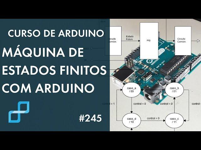 FAÇA UMA MÁQUINA DE ESTADOS FINITOS COM ARDUINO | Curso de Arduino #245