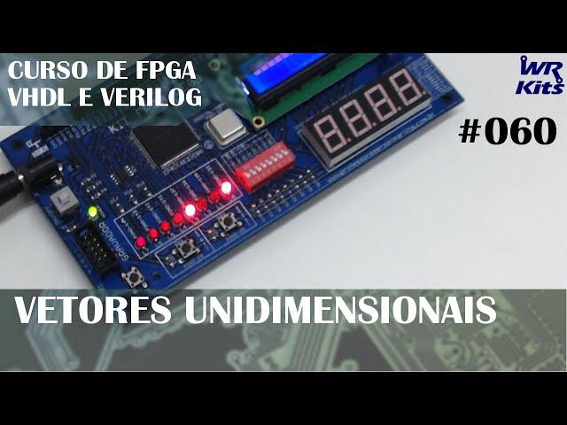 VETORES UNIDIMENSIONAIS | Curso de FPGA #060