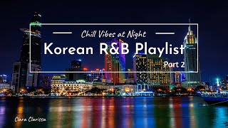 Korean r&b Playlist part2; Chill Vibes at Night/Morning with Krnb알앤비;[Relaxing/Soothing/Studying]