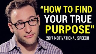 Simon Sinek - FIND YOUR TRUE PURPOSE (Powerful Motivational Speech 2017)