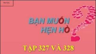BẠN MUỐN HẸN HÒ TẬP 327 VÀ 328 | TIN TỨC MỚI CẬP NHẬT | LỊCH PHÁT SÓNG | HNH Vlog