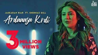 Ardaasan Krdi – Jaskaran Riar Ft Shehnaz Gill