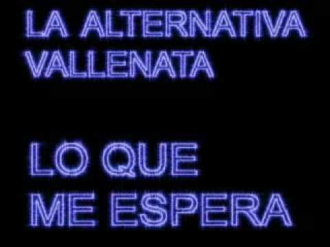 LO QUE ME ESPERA LOS CHICHES VALLENATOS LA ALTERNATIVA