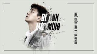 Để Anh Một Mình - Ngô Kiến Huy ft BlackBi [Official MV] || FAPtv
