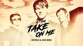 A-Ha - Take On Me (DeepDelic & Vicka Remix)