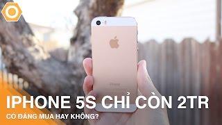iPhone 5S - khi siêu phẩm chỉ còn 2Tr,  Có đáng mua hay không?