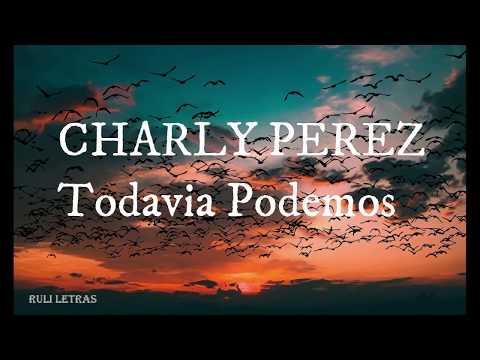 Todavia Podemos - Charly Perez (Letra) (Lyrics)