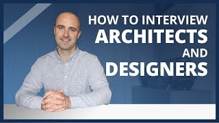 Interviewing architects and designers: what to expect and how to prepare
