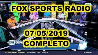 FOX SPORTS RÁDIO 07/05/2019 - FSR COMPLETO