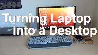 Turn a Laptop into a Desktop