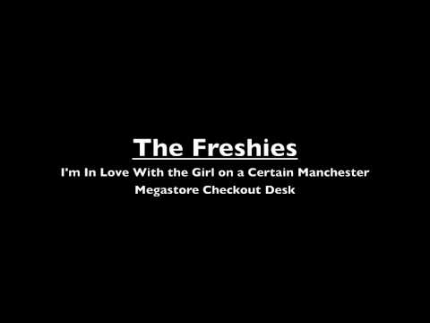 The Freshies - I'm In Love With the Girl on a Certain Manchester Megastore Checkout Desk