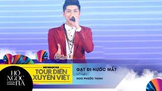 Gạt Đi Nước Mắt - Noo Phước Thịnh   Tour Diễn Xuyên Việt