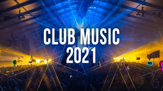 Club Music 2021 - New Electro House Mix 2021