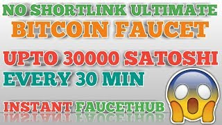 NO SHORTLINK ULTIMATE BITCOIN FAUCET    CLAIM UPTO 30000 SATOSHI EVERY 30 MIN    INSTANT FAUCETHUB