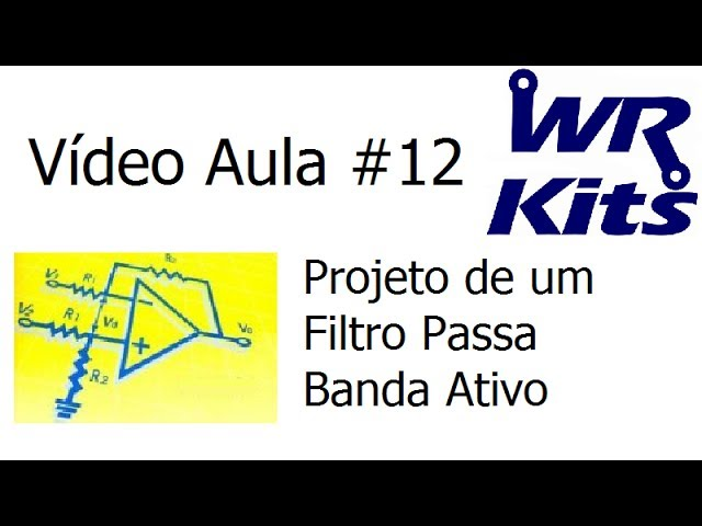 PROJETO DE UM FILTRO PASSA BANDA ATIVO - Vídeo Aula #12