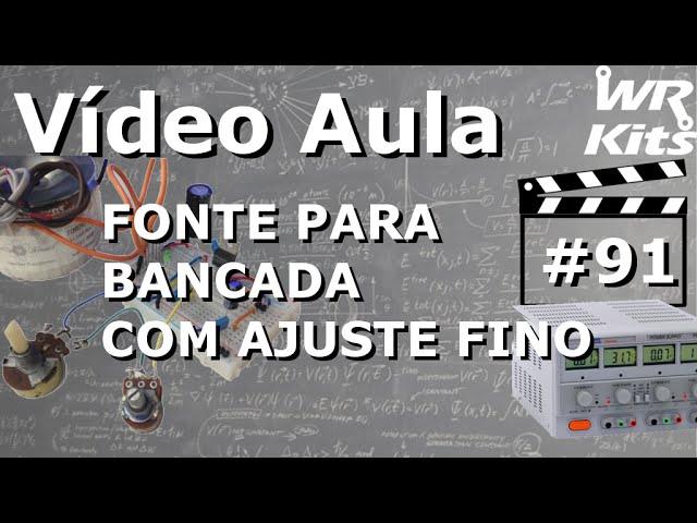 FONTE PARA BANCADA COM AJUSTE FINO | Vídeo Aula #91