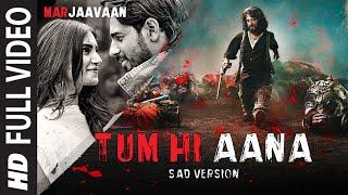Tum Hi Aana (Sad Version) – Jubin Nautiyal – Marjaavaan
