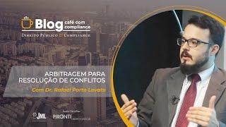 Arbitragem para Resolução de Conflitos | Dr. Rafael Porto Lovato | Café com Compliance