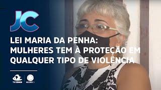 Lei Maria da Penha: Mulheres tem à proteção em qualquer tipo de violência