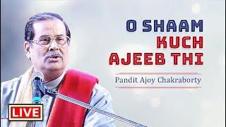 O SHAAM KUCH AJEEB THI | Pandit Ajoy Chakrabarty